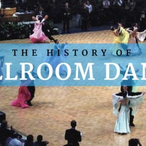 The History of Ballroom Dance…in a Nutshell!